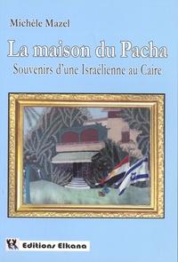 Michèle Mazel - La maison du Pacha - Souvenirs d'une Israélienne au Caire.