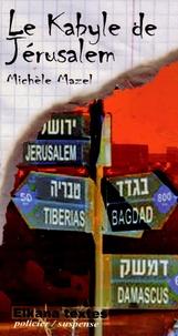 Michèle Mazel - Le Kabyle de Jérusalem.