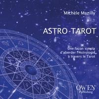 Michèle Mazilly - Astro-Tarot - Une façon simple d'aborder l'astrologie à travers le tarot.