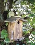 Michele McKee-Orsini - Nichoirs et mangeoires au jardin - 35 modèles pour attirer les oiseaux dans votre jardin.