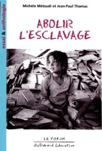 Michèle Métoudi et Jean-Paul Thomas - Abolir l'esclavage - Essai et anthologie.