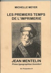 Michèle Meyer - Les premiers temps de l'imprimerie, Jean Mentelin, primo typographiae inventori.