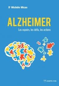 Michèle Micas - Alzheimer - Les espoirs, les défis, les actions.