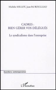 Michèle Millot - Cadres : bien gérer vos délégués - Le syndicalisme dans l'entreprise.