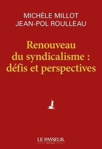 Michèle Millot et Jean Pol Roulleau - Renouveau du syndicalisme : défis et perspectives.