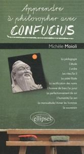 Michèle Moioli - Apprendre à philosopher avec Confucius.