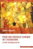 Michèle Monjauze - Pour une nouvelle clinique de l'alcoolisme - La Part alcoolique du Soi.
