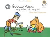 Michèle Moreau et Charles Dutertre - Ecoute papa qui jardine et qui joue.