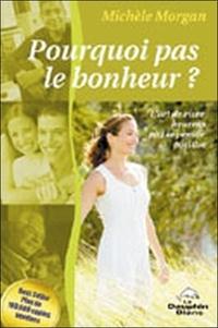 Michèle Morgan - Pourquoi pas le bonheur ? - L'art de vivre heureux par la pensée positive.