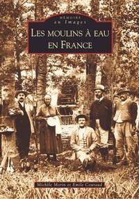 Michèle Morin - Les moulins à eau en France.