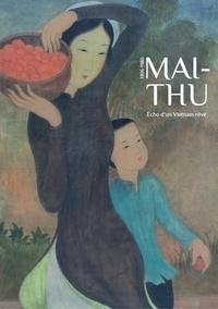 Michèle Moyne-Charlet - Maï-Thu, 1906-1980 - Echo d'un Vietnamien rêvé.