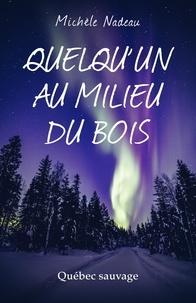 Téléchargements de livres mp3 audio gratuits Quelqu'un au milieu du bois  - Québec sauvage (French Edition) par Michèle Nadeau
