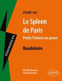 Michèle Narvaez et Florence Ricard - Etude sur Le Spleen de Paris (Petits poèmes de prose) Baudelaire.
