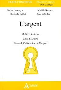 Michèle Narvaez et Aude Volpilhac - L'argent - Molière, L'Avare ; Zola, L'Argent ; Simmel, Philosophie de l'argent.