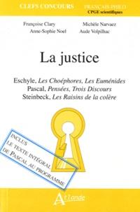 Michèle Narvaez et Françoise Clary - La justice - Eschyle - Les choéphores et Les Euménides ; Pascal - Pensées et Trois discours ; Steinbeck - Les raisins de la colère.