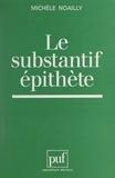 Michèle Noailly et Guy Serbat - Le substantif épithète.