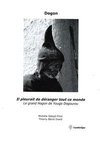 Michèle Odeyé-Finzi - Dogon, il pleurait de déranger tout ce monde - Le grand Hogon de Youga Dogourou.