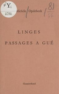 Michèle Opdebeck - Linges - Suivi de Passages à gué.