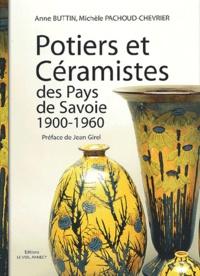 Michèle Pachoud-Chevrier et Anne Buttin - Potiers et céramistes des Pays de Savoie 1900-1960.
