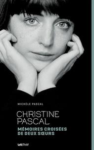 Michèle Pascal - Christine Pascal - Mémoires croisées de deux soeurs.