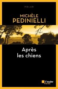 Michèle Pedinielli - Après les chiens.