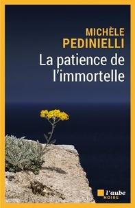 Michèle Pedinielli - La patience de l'immortelle.
