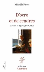 Michèle Perret - D'ocre et de cendres - Femmes en Algérie (1950-1962).