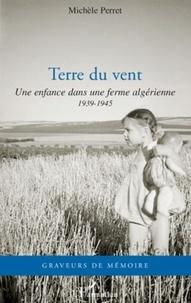 Michèle Perret - Terre du vent - Une enfance dans une ferme algérienne (1939-1945).