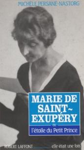 Michèle Persane-Nastorg - Marie de Saint-Exupéry ou L'étoile du Petit Prince.