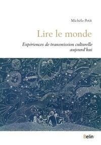 Michèle Petit - Lire le monde - Experiences de transmission culturelle aujourd'hui.