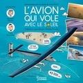 Michèle Piccard et Martin Saive - L'avion qui vole avec le soleil - L'extraordinaire tour du monde de Solar Impulse.