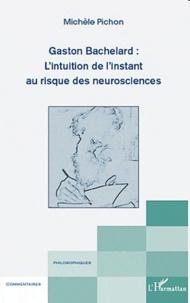 Michèle Pichon - Gaston Bachelard : l'intuition de l'instant au risque des neurosciences.
