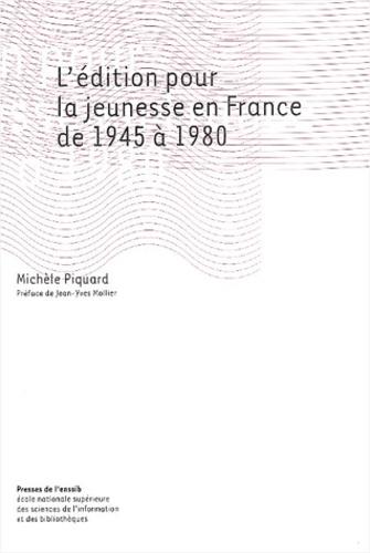 Michèle Piquard - L'édition pour la jeunesse en France de 1945 à 1980.