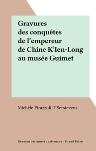 Michèle Pirazzoli-T'Serstevens - Gravures des conquêtes de l'empereur de Chine K'Ien-Long au musée Guimet.