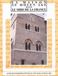 Michèle Pradalier-Schlumberger et Pierre Garrigou Grandchamp - La maison au Moyen Age dans le Midi de la France - Actes des journées d'étude de Toulouse, 19-20 mai 2001.