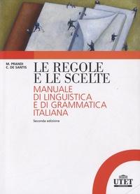 Michele Prandi et Christiana De Santis - Le regole e le scelte - Manuale di linguistica e di grammatica italiana.