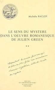 Michèle Raclot - Le sens du mystère dans l'oeuvre romanesque de Julien Green - Tome 2.