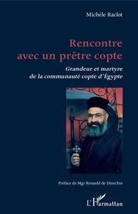 Michèle Raclot - Rencontre avec un prêtre copte - Grandeur et martyre de la communauté copte d'Egypte.