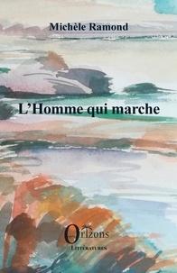 Michèle Ramond - L'Homme qui marche.