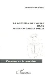 Michèle Ramond - La question de l'autre dans Federico GarcÂia Lorca.