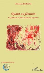Michèle Ramond - Quant au féminin - Le féminin comme machine à penser.
