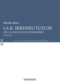 Michèle Reich - La R. irrespectueuse (ou la religieuse insoumise).