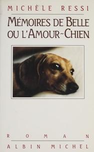 Michèle Ressi - Mémoires de Belle ou l'Amour-chien.