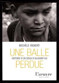 Michèle Riekert - Une balle perdue - Histoire d'un Sioux d'aujourd'hui.