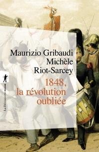 Michèle Riot-Sarcey et Maurizio Gribaudi - 1848, la révolution oubliée.