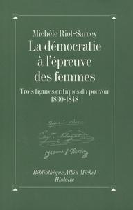 Michèle Riot-Sarcey - La démocratie à l'épreuve des femmes - Trois figures critiques du pouvoir (1830-1848).