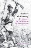 Michèle Riot-Sarcey - Le procès de la liberté - Une histoire souterraine du XIXe siècle en France.