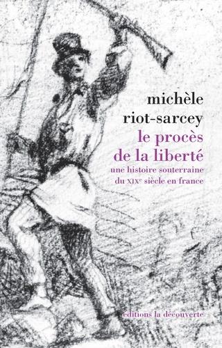 Le procès de la liberté. Une histoire souterraine du XIXe siècle en France