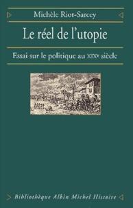 Michèle Riot-Sarcey - Le Réel de l'utopie - Essai sur le politique au XIXº siècle.