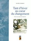 Michèle Roberge - Tant d'hiver au coeur du changement - Essai sur la nature des transitions.
